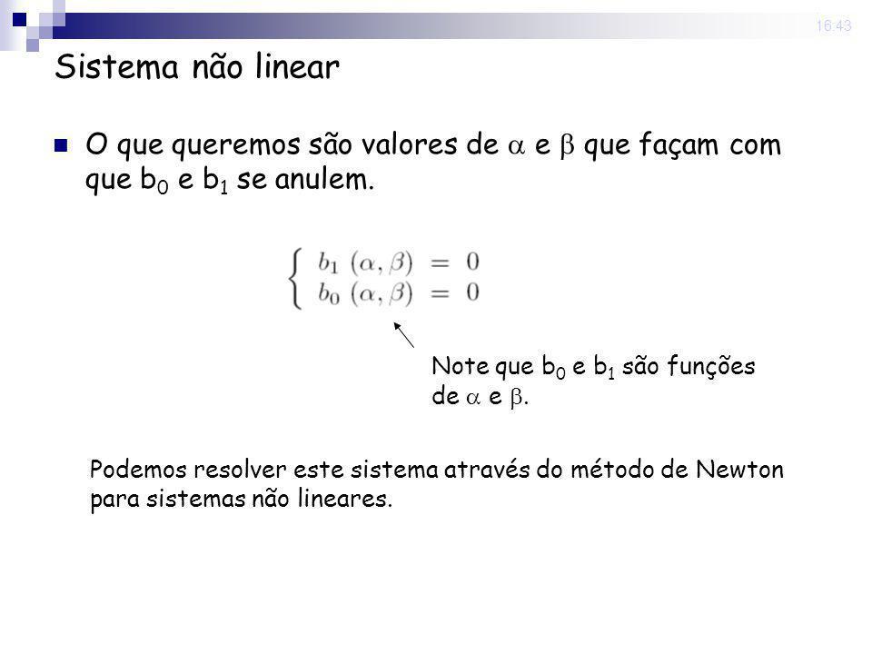 22 Sep 2008 . 16:43 Sistema não linear. O que queremos são valores de  e  que façam com que b0 e b1 se anulem.