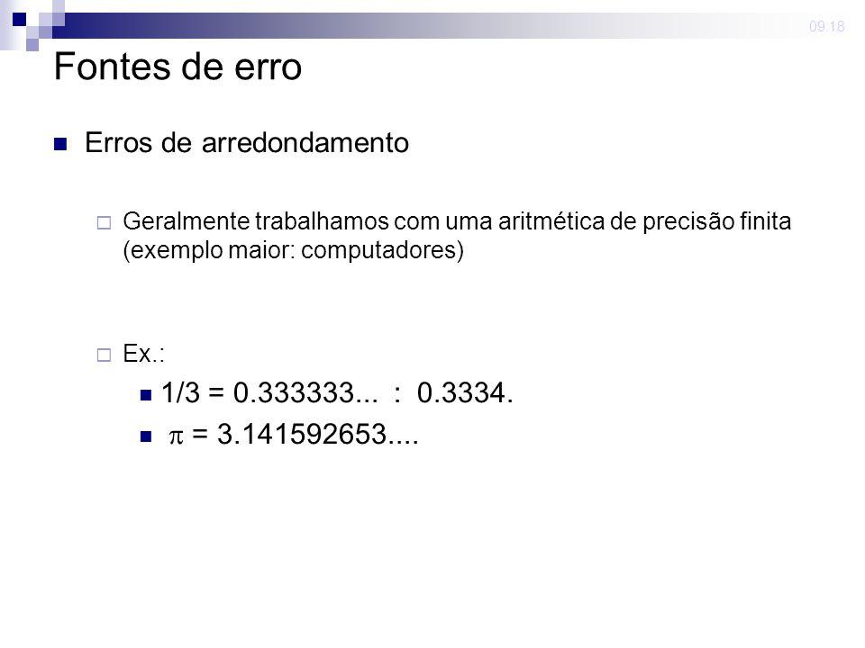 Fontes de erro Erros de arredondamento 1/3 = 0.333333... : 0.3334.