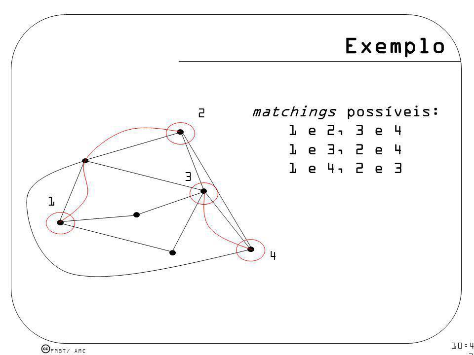 Exemplo matchings possíveis: 1 e 2, 3 e 4 1 e 3, 2 e 4 1 e 4, 2 e 3 2