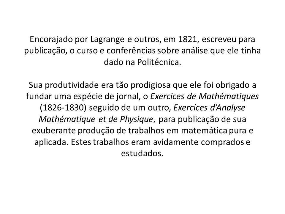 Encorajado por Lagrange e outros, em 1821, escreveu para publicação, o curso e conferências sobre análise que ele tinha dado na Politécnica.
