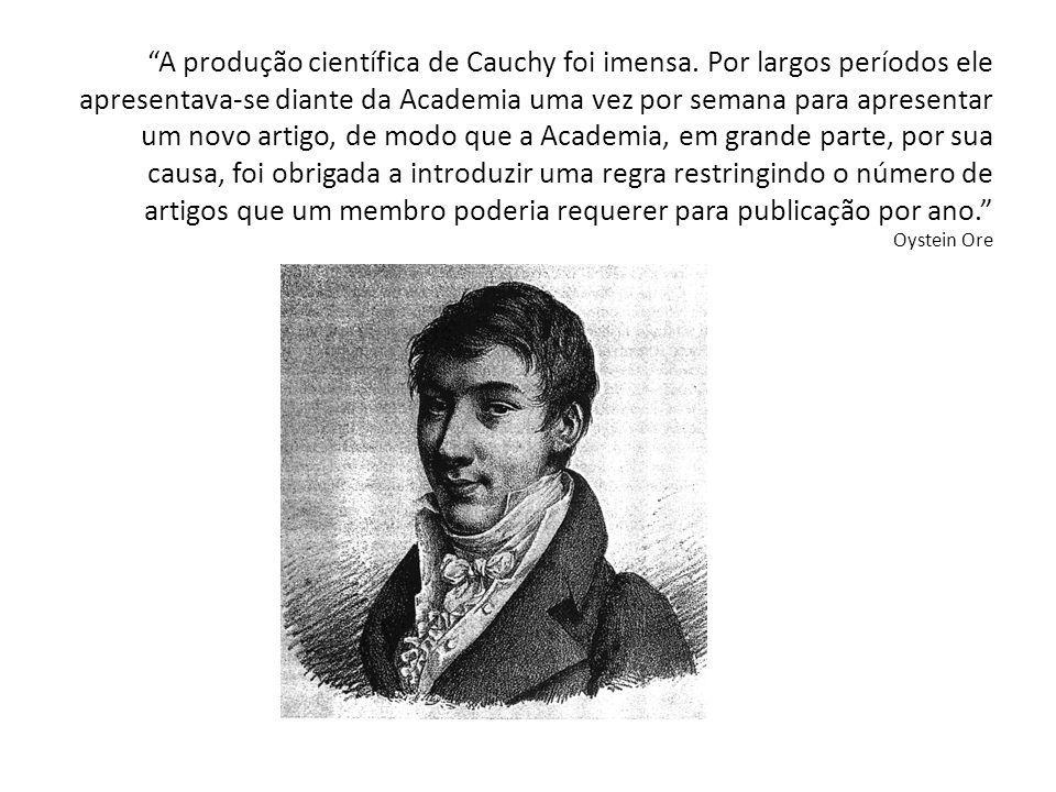 A produção científica de Cauchy foi imensa