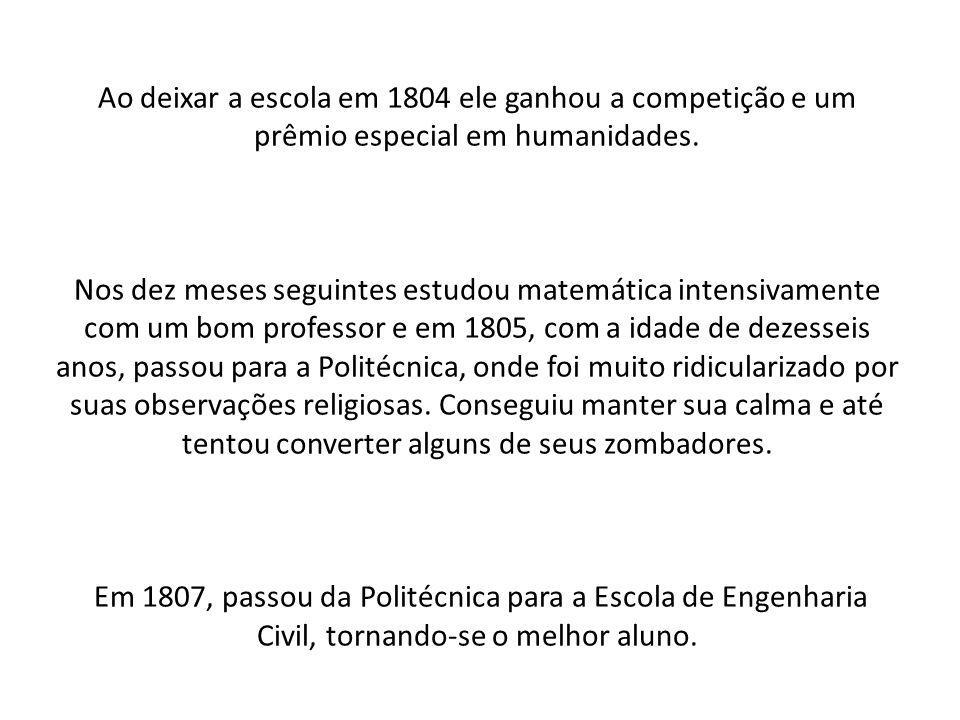 Ao deixar a escola em 1804 ele ganhou a competição e um prêmio especial em humanidades.