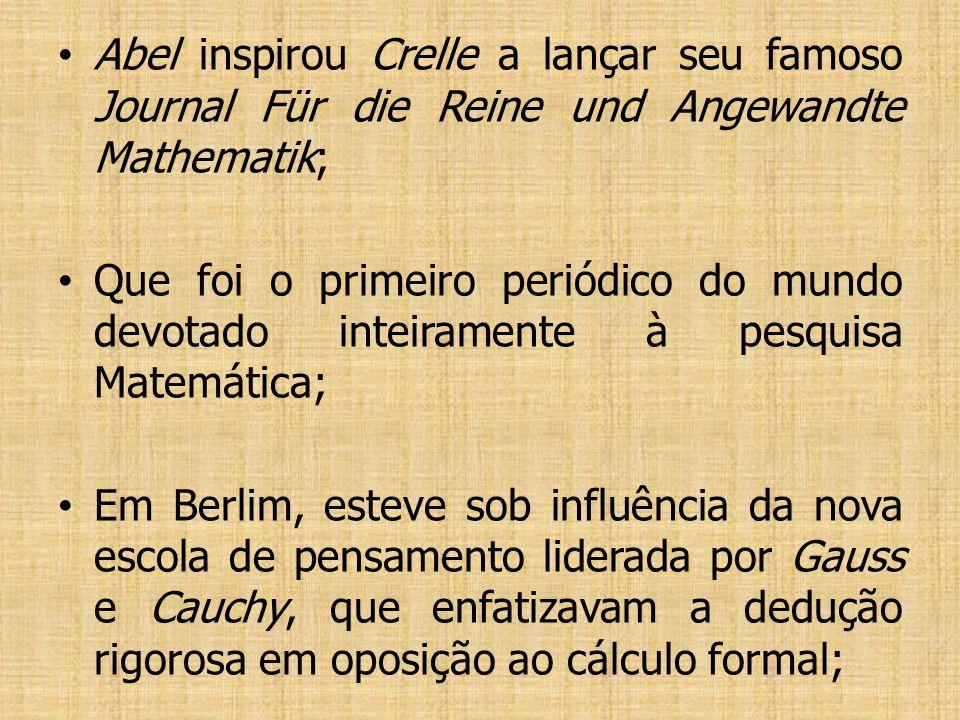 Abel inspirou Crelle a lançar seu famoso Journal Für die Reine und Angewandte Mathematik;
