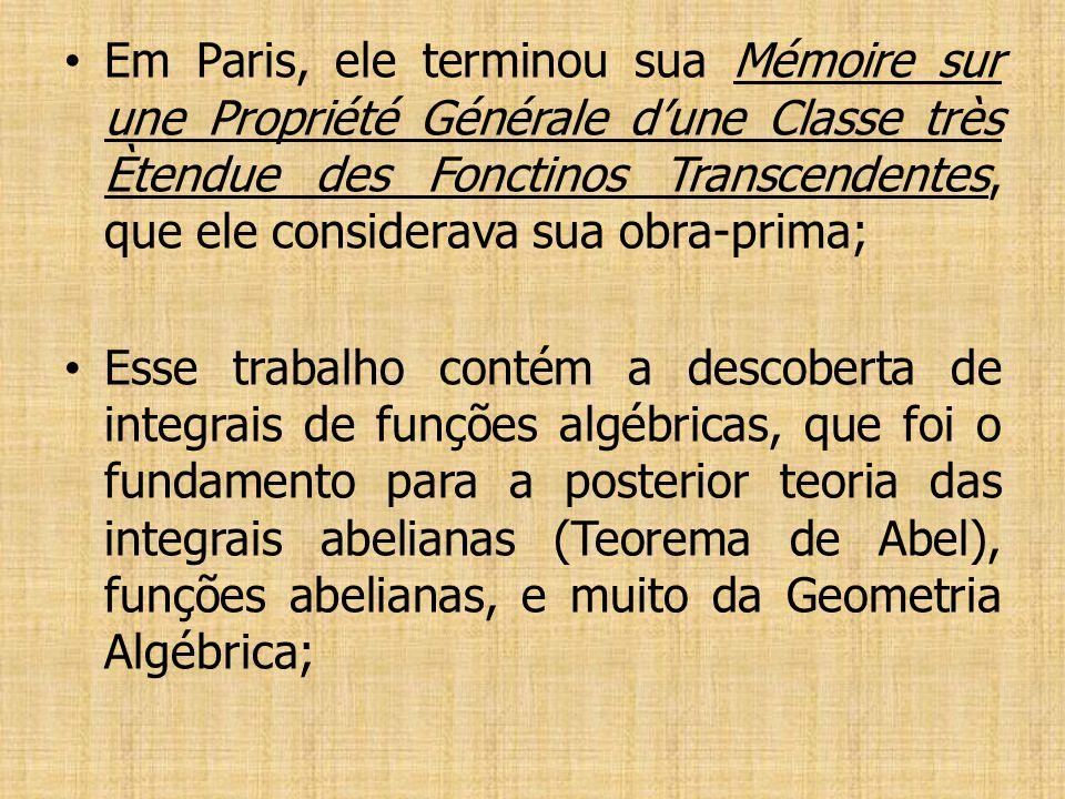 Em Paris, ele terminou sua Mémoire sur une Propriété Générale d'une Classe très Ètendue des Fonctinos Transcendentes, que ele considerava sua obra-prima;