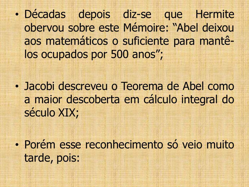 Décadas depois diz-se que Hermite obervou sobre este Mémoire: Abel deixou aos matemáticos o suficiente para mantê-los ocupados por 500 anos ;