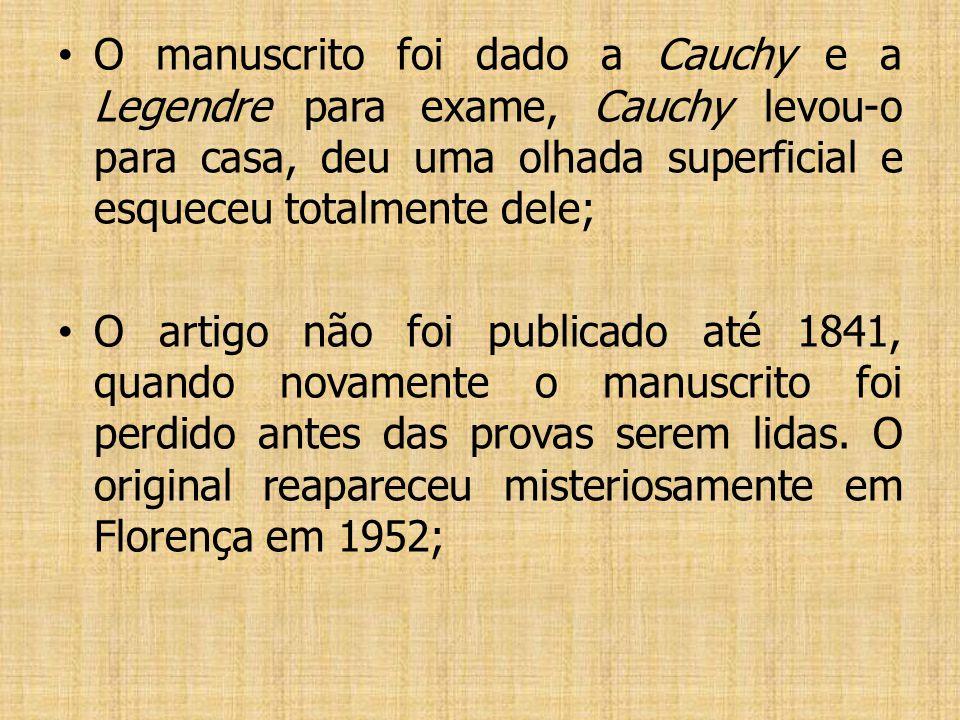 O manuscrito foi dado a Cauchy e a Legendre para exame, Cauchy levou-o para casa, deu uma olhada superficial e esqueceu totalmente dele;