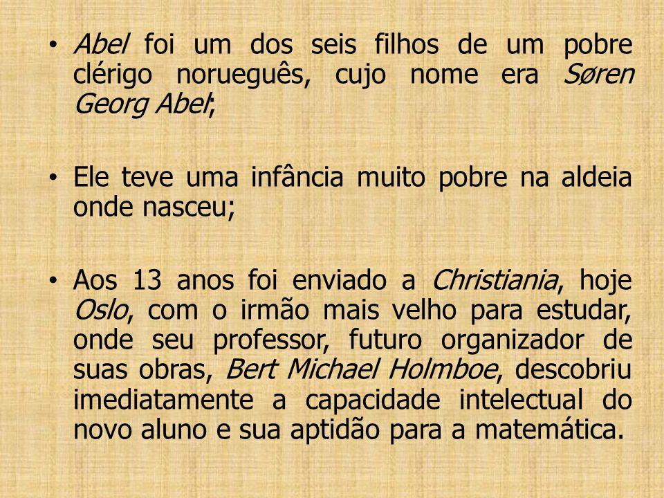 Abel foi um dos seis filhos de um pobre clérigo norueguês, cujo nome era Søren Georg Abel;
