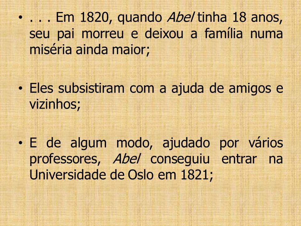. . . Em 1820, quando Abel tinha 18 anos, seu pai morreu e deixou a família numa miséria ainda maior;