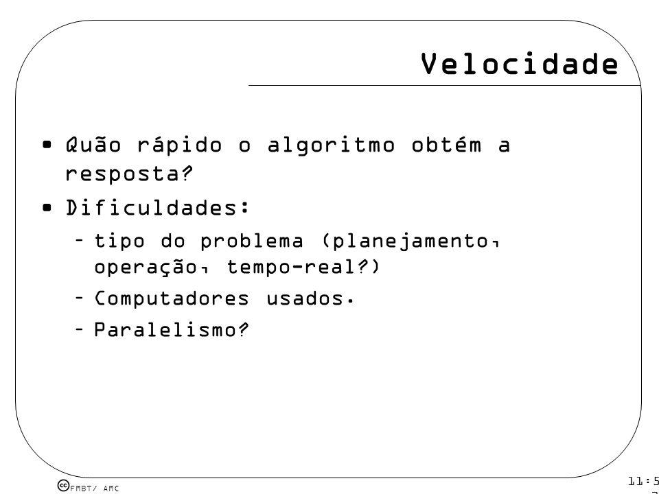 Velocidade Quão rápido o algoritmo obtém a resposta Dificuldades: