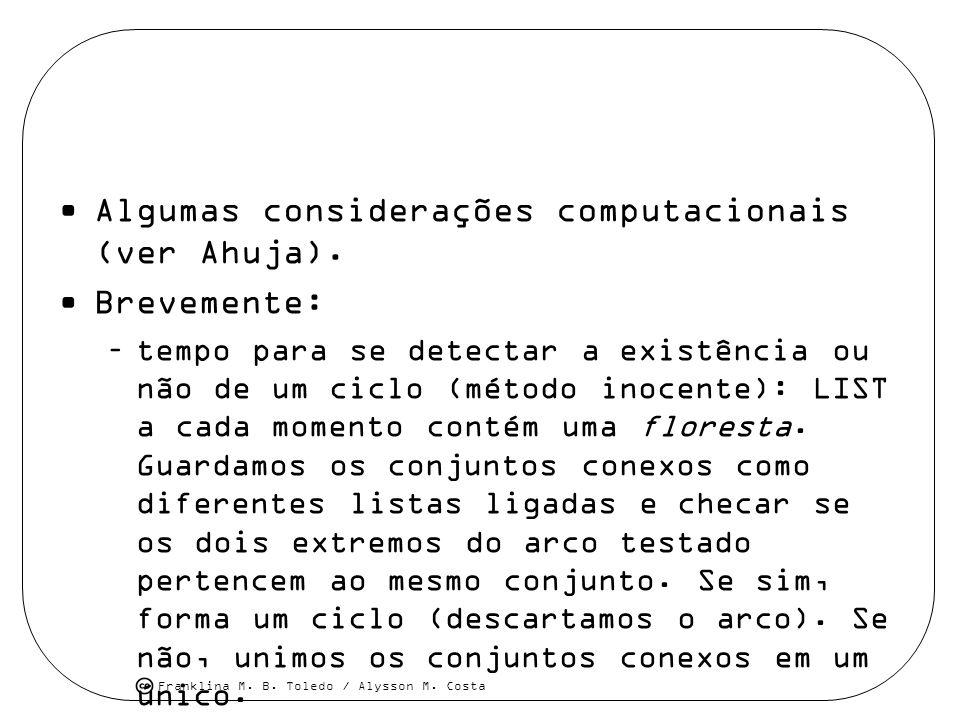 Algumas considerações computacionais (ver Ahuja). Brevemente: