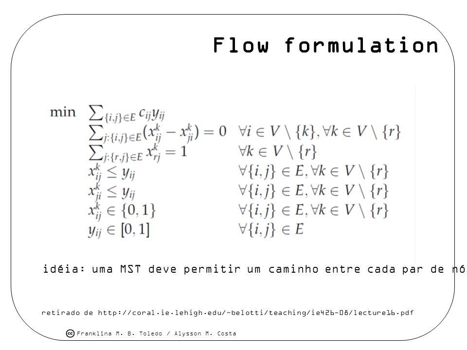 Flow formulation idéia: uma MST deve permitir um caminho entre cada par de nós.