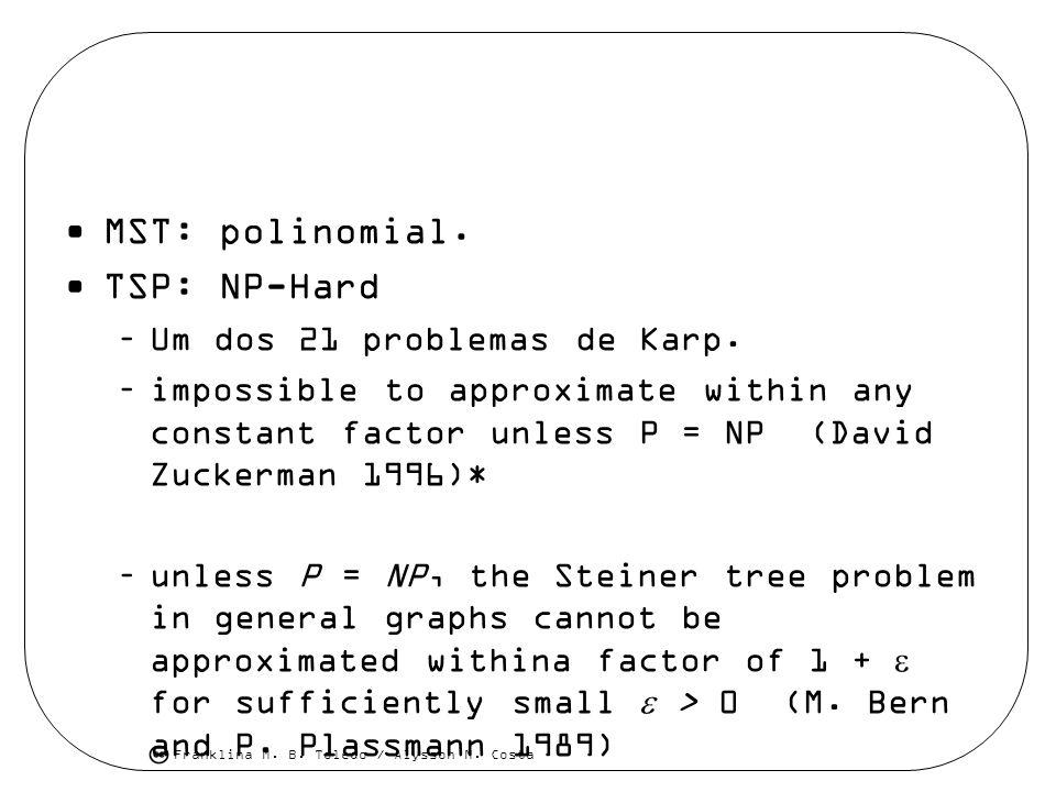 MST: polinomial. TSP: NP-Hard Um dos 21 problemas de Karp.