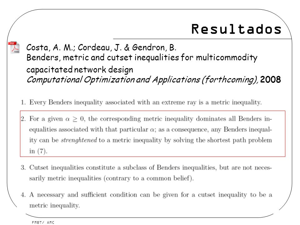 Resultados Costa, A. M.; Cordeau, J. & Gendron, B. Benders, metric and cutset inequalities for multicommodity.
