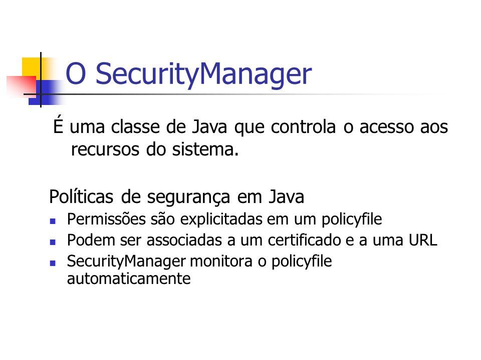 O SecurityManager É uma classe de Java que controla o acesso aos recursos do sistema. Políticas de segurança em Java.