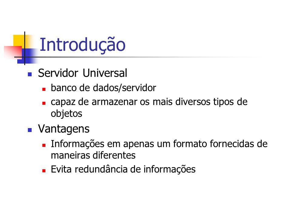 Introdução Servidor Universal Vantagens banco de dados/servidor