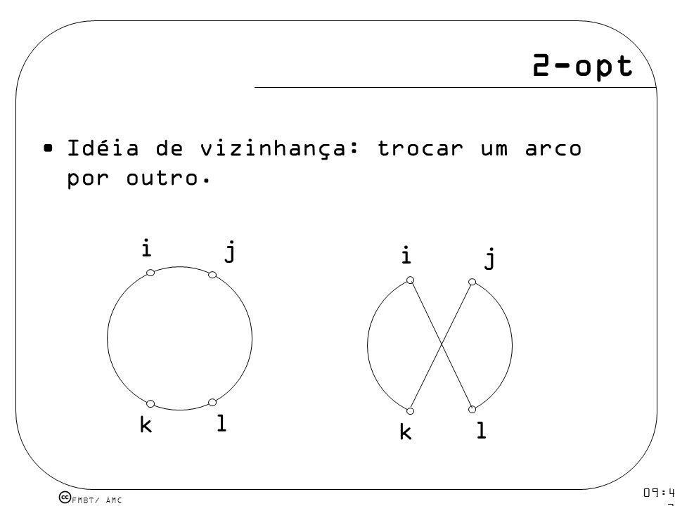 2-opt i j i j k l k l Idéia de vizinhança: trocar um arco por outro.