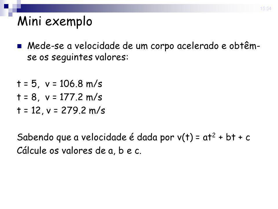 15:54 Mini exemplo. Mede-se a velocidade de um corpo acelerado e obtêm-se os seguintes valores: t = 5, v = 106.8 m/s.