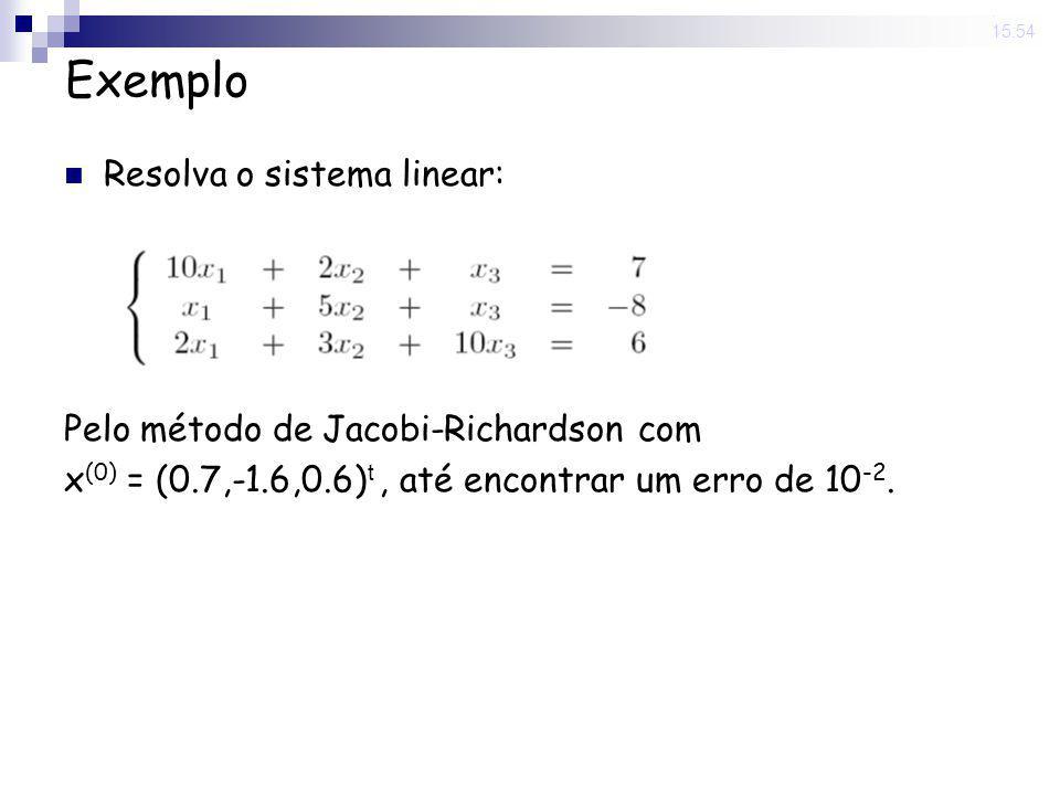 Exemplo Resolva o sistema linear: Pelo método de Jacobi-Richardson com