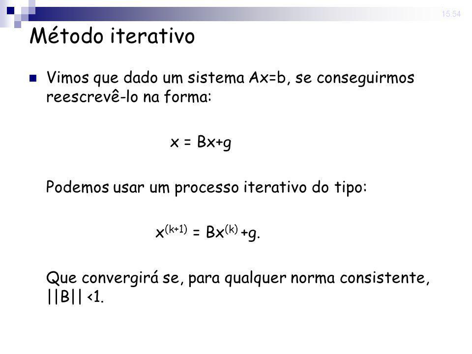 14 Nov 2008 . 15:54 Método iterativo. Vimos que dado um sistema Ax=b, se conseguirmos reescrevê-lo na forma: