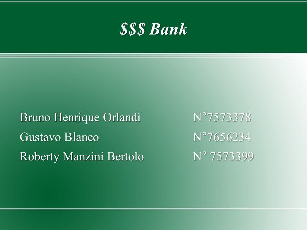 $$$ Bank Bruno Henrique Orlandi N°7573378 Gustavo Blanco N°7656234