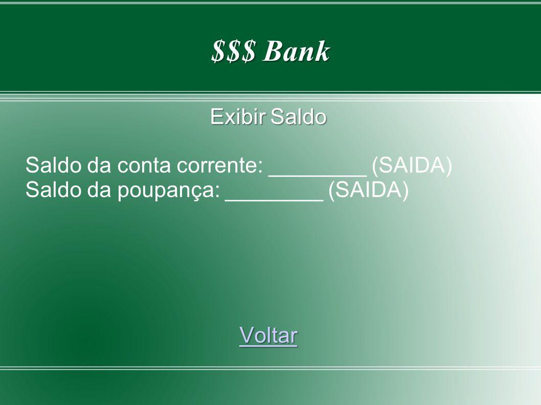 $$$ Bank Exibir Saldo. Saldo da conta corrente: ________ (SAIDA) Saldo da poupança: ________ (SAIDA)