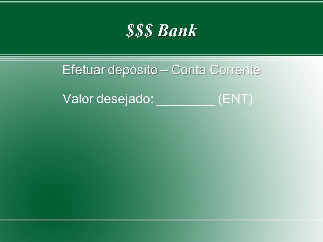 Efetuar depósito – Conta Corrente Valor desejado: ________ (ENT)