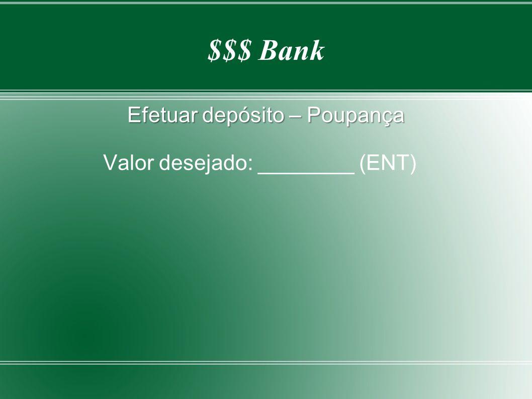 Efetuar depósito – Poupança Valor desejado: ________ (ENT)