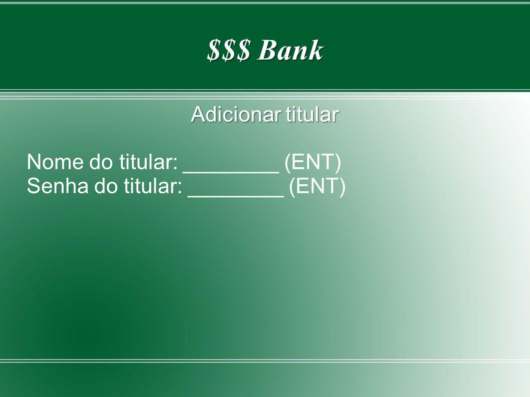 $$$ Bank Adicionar titular Nome do titular: ________ (ENT)