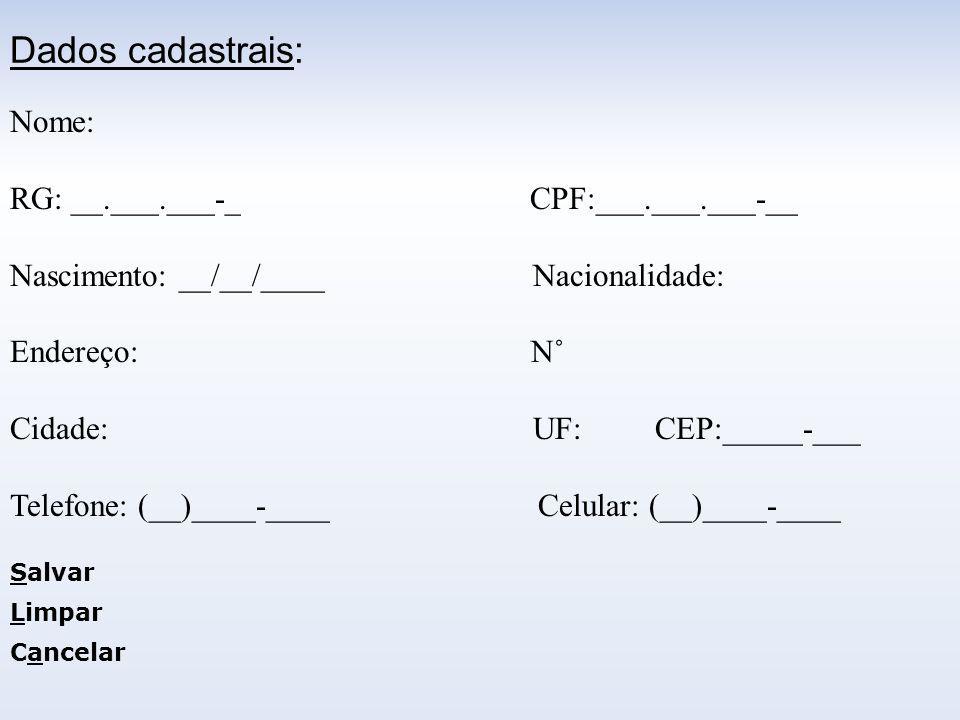 Dados cadastrais: Nome: RG: __.___.___-_ CPF:___.___.___-__