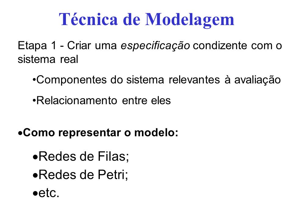 Técnica de Modelagem Redes de Filas; Redes de Petri; etc.