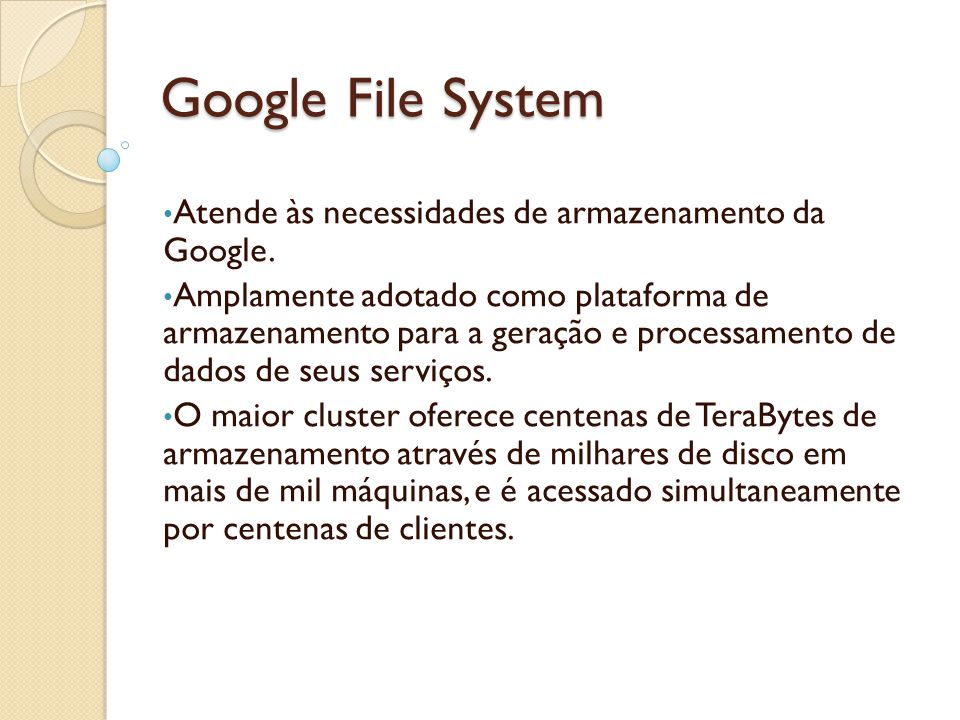 Google File System Atende às necessidades de armazenamento da Google.
