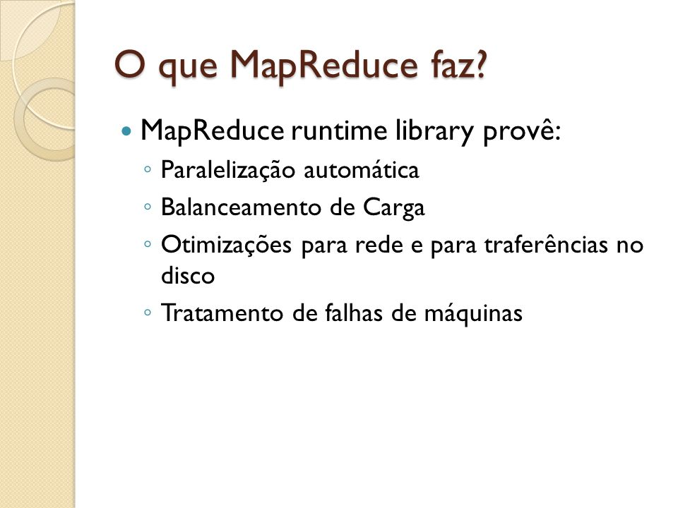 O que MapReduce faz MapReduce runtime library provê: