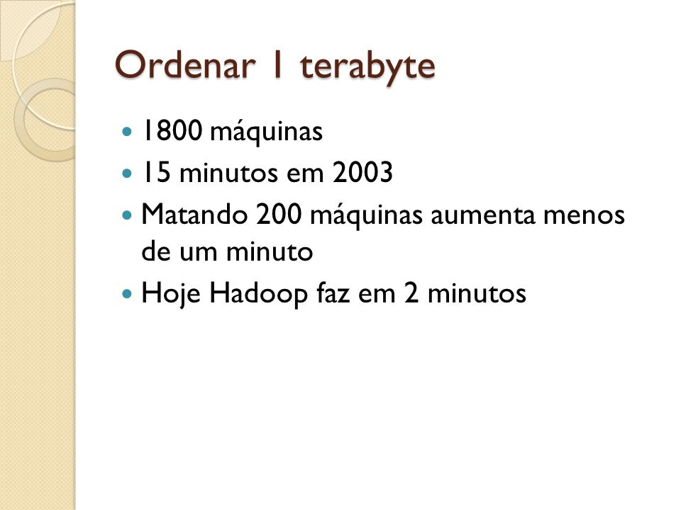 Ordenar 1 terabyte 1800 máquinas 15 minutos em 2003