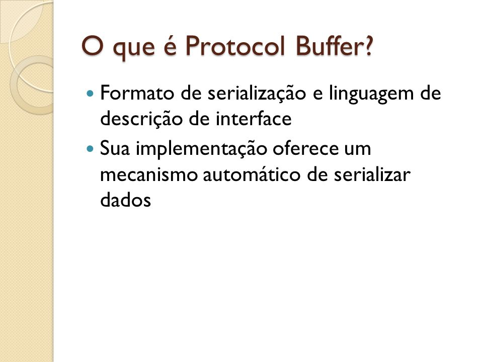 O que é Protocol Buffer Formato de serialização e linguagem de descrição de interface.