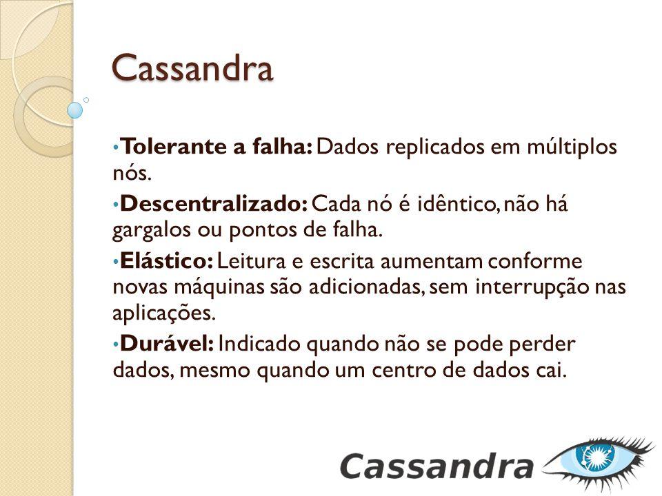 Cassandra Tolerante a falha: Dados replicados em múltiplos nós.