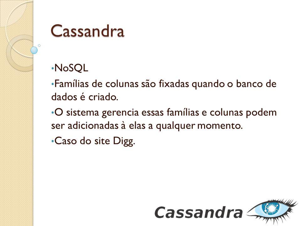 Cassandra NoSQL. Famílias de colunas são fixadas quando o banco de dados é criado.