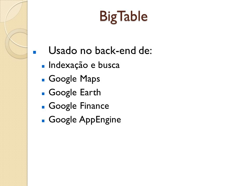 BigTable Usado no back-end de: Indexação e busca Google Maps