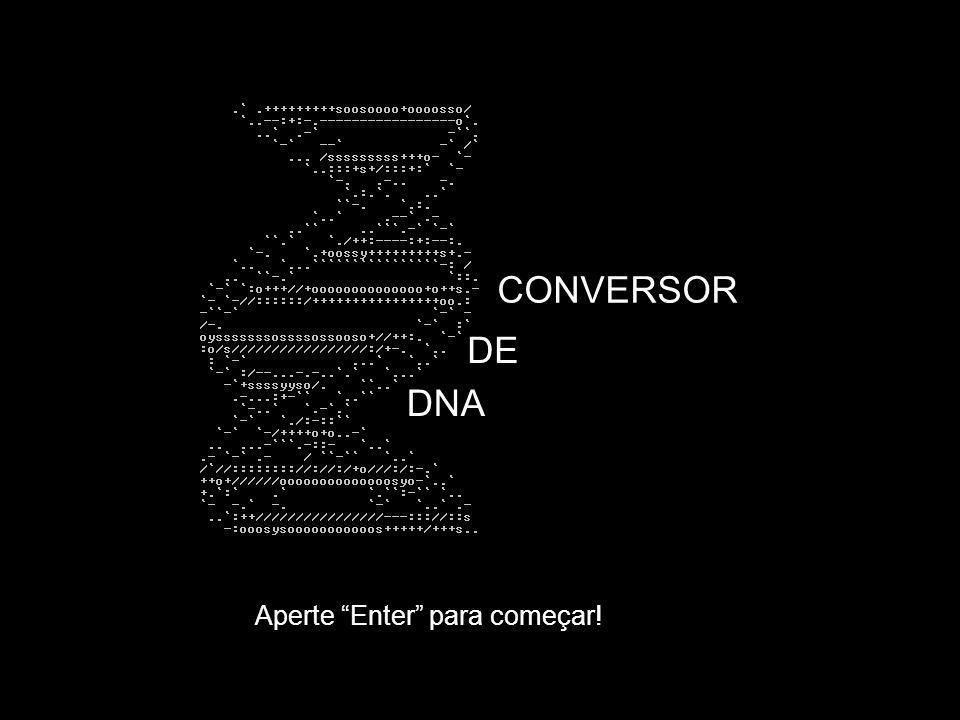 CONVERSOR DE DNA Aperte Enter para começar!