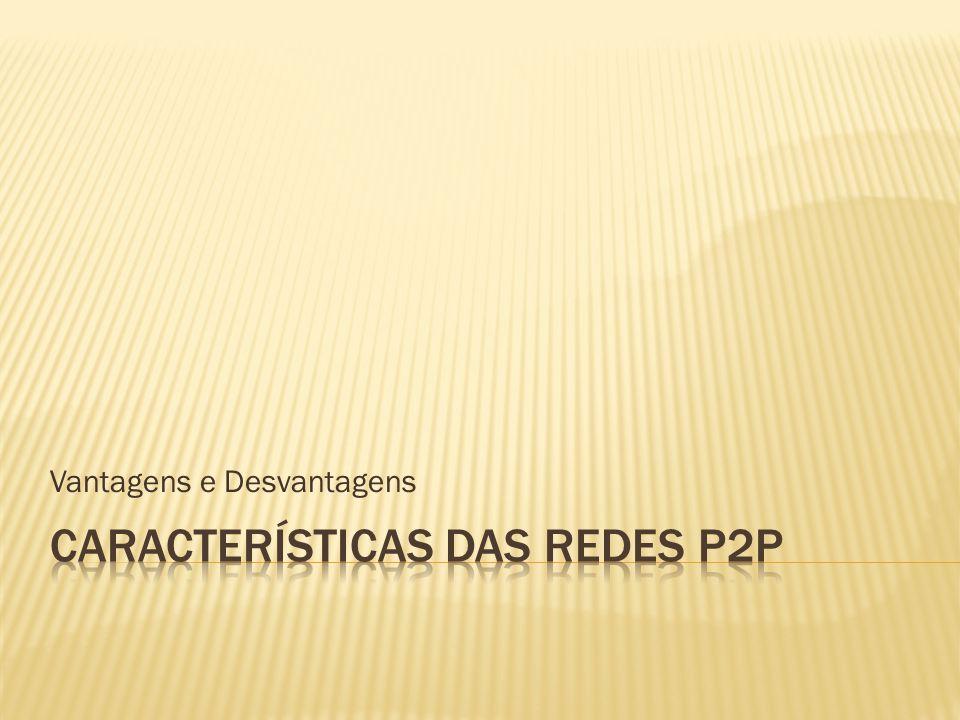 Características das redes p2p