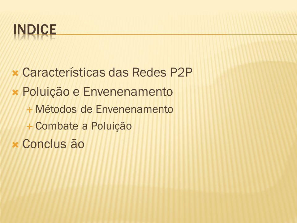 indice Características das Redes P2P Poluição e Envenenamento