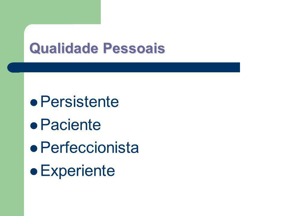 Qualidade Pessoais Persistente Paciente Perfeccionista Experiente