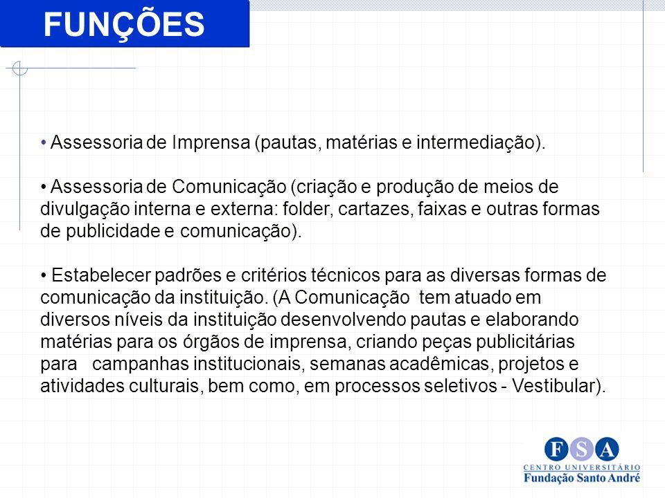 FUNÇÕES Assessoria de Imprensa (pautas, matérias e intermediação).