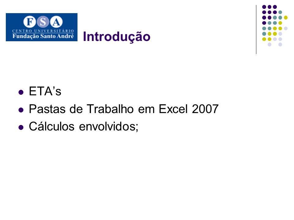 Introdução ETA's Pastas de Trabalho em Excel 2007 Cálculos envolvidos;