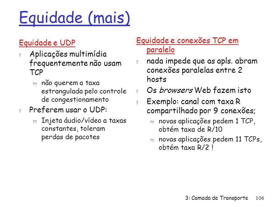 Equidade (mais) Equidade e conexões TCP em paralelo Equidade e UDP