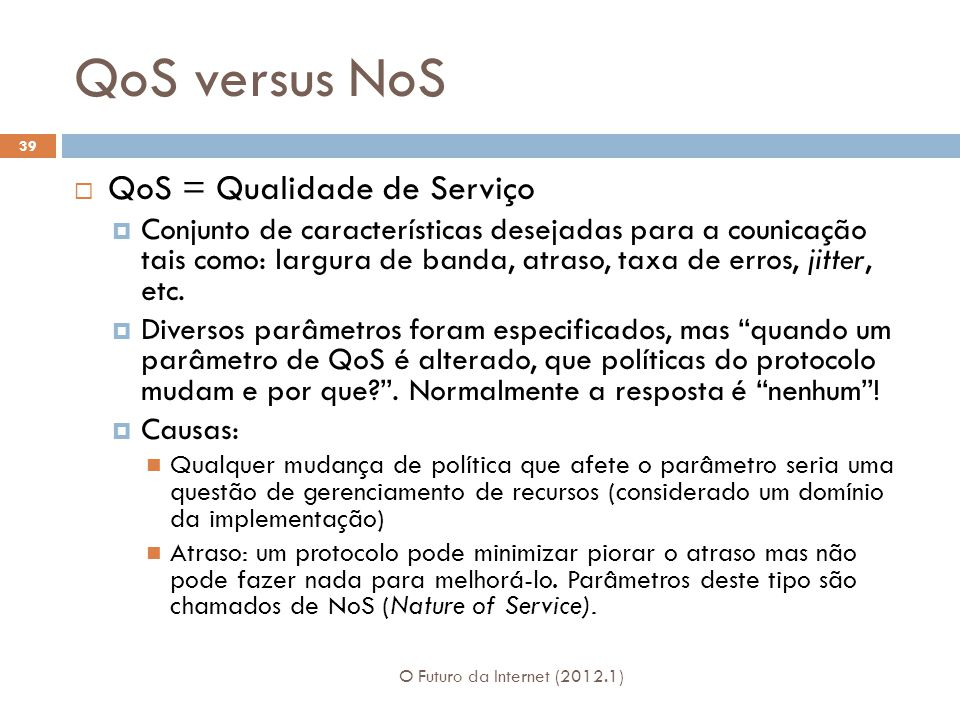 QoS versus NoS QoS = Qualidade de Serviço