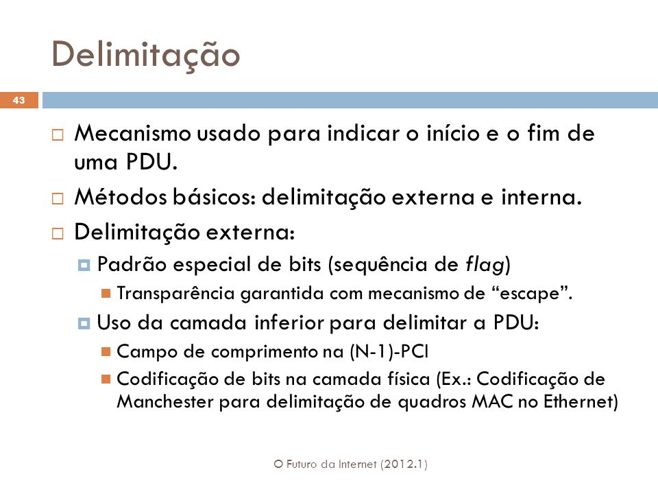 Delimitação Mecanismo usado para indicar o início e o fim de uma PDU.