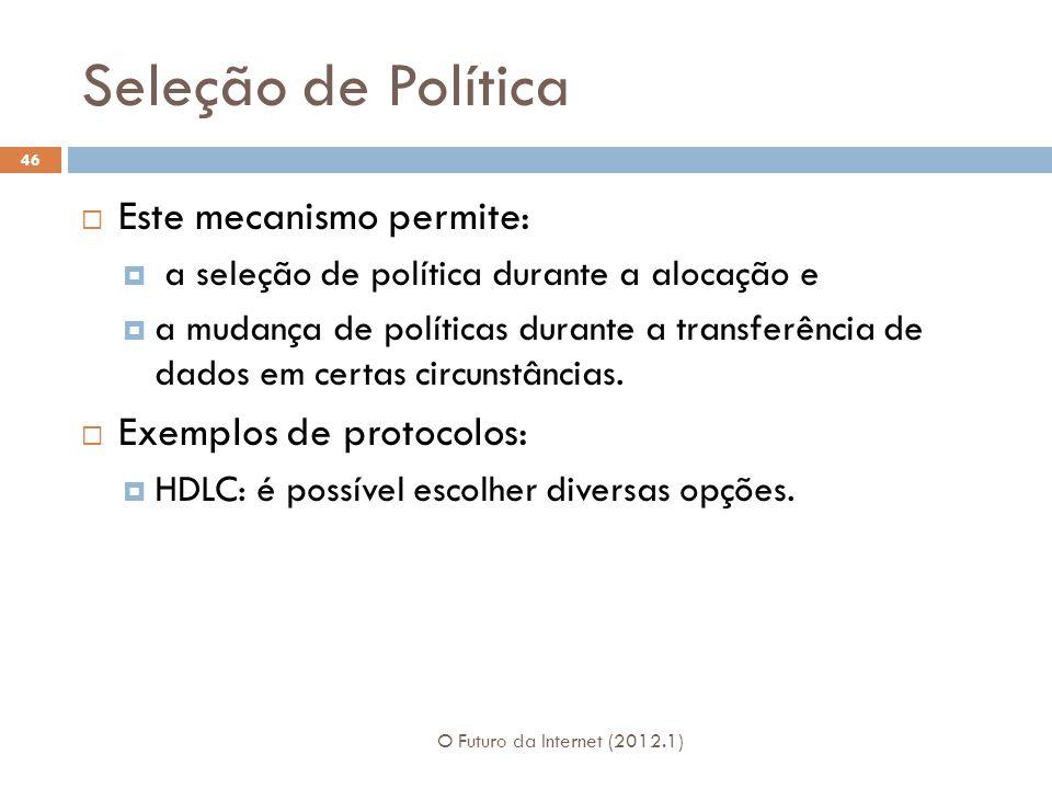 Seleção de Política Este mecanismo permite: Exemplos de protocolos: