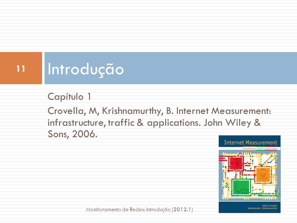 Introdução Capítulo 1. Crovella, M, Krishnamurthy, B. Internet Measurement: infrastructure, traffic & applications. John Wiley & Sons, 2006.