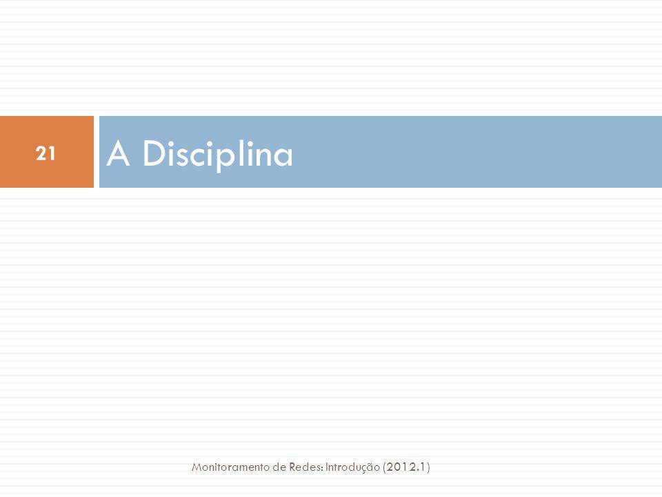 A Disciplina Monitoramento de Redes: Introdução (2012.1)
