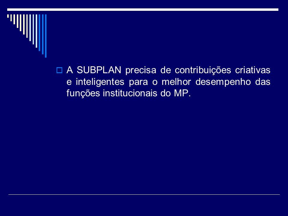 A SUBPLAN precisa de contribuições criativas e inteligentes para o melhor desempenho das funções institucionais do MP.